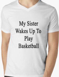 My Sister Wakes Up To Play Basketball  Mens V-Neck T-Shirt