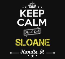 SLOANE KEEP CLAM AND LET  HANDLE IT - T Shirt, Hoodie, Hoodies, Year, Birthday by oaoatm