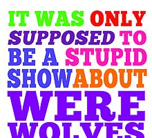 Teen Wolf- Stupid Show About Wolves by vegetasprincess