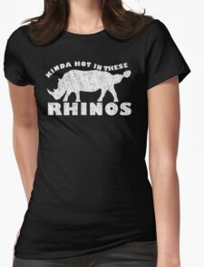 Kinda hot in these Rhinos! Womens Fitted T-Shirt