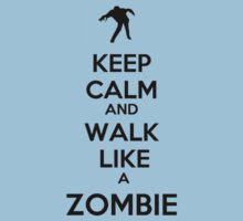 Keep Calm And Walk Like A Zombie by box182