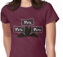 Data! Data! Data! Womens Fitted T-Shirt