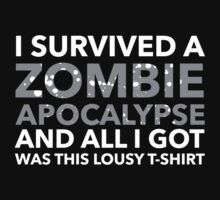 I Survived A Zombie Apocalypse And All I Got Was This Lousy T-Shirt by BrightDesign
