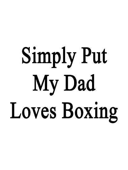 Simply Put My Dad Loves Boxing  by supernova23