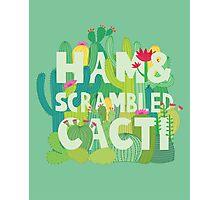Ham and Scrambled Cacti Photographic Print