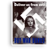 Deliver Us From Evil -- Buy War Bonds Canvas Print
