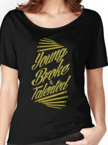Young, Broke & Talented Women's Relaxed Fit T-Shirt