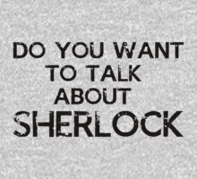 Do You Want To Talk About Sherlock by WhovianPotter