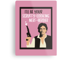 I'll Be Your Scruffy-Looking Nerf-Herder Metal Print