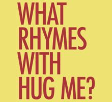 What rhymes with hug me? Baby Tee