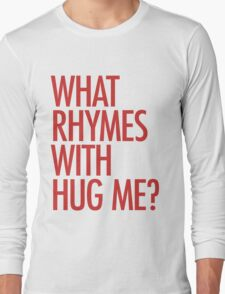 What rhymes with hug me? Long Sleeve T-Shirt