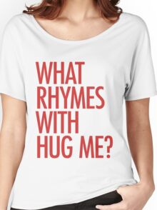 What rhymes with hug me? Women's Relaxed Fit T-Shirt