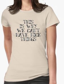 This is why we can't have nice things Womens Fitted T-Shirt