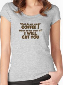 What do we want COFFEE when do we want it I WILL CUT YOU Women's Fitted Scoop T-Shirt