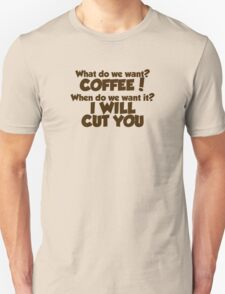 What do we want COFFEE when do we want it I WILL CUT YOU T-Shirt