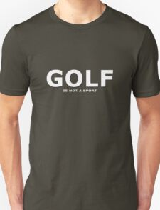 Golf is not a sport Unisex T-Shirt