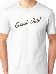 Great Job! Unisex T-Shirt
