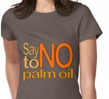 Say NO to Palm Oil 2 Womens Fitted T-Shirt