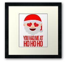 You Had Me At Ho Ho Ho Framed Print