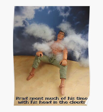 Brad with his head in the clouds Poster