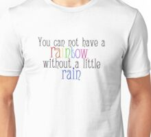 You can not have a rainbow without a little rain  Unisex T-Shirt