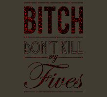 "Bitch don't kill my fives - Jordan 5 ""Fear Pack"" match - olive base Unisex T-Shirt"