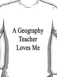 A Geography Teacher Loves Me T-Shirt