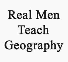 Real Men Teach Geography  by supernova23
