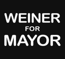 Weiner For Mayor T-Shirt by BroadcastMedia