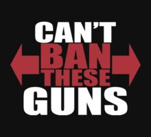 can't ban these guns by Nadhia-Store