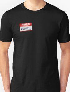 Hello My Name Is Dick Fitz Unisex T-Shirt