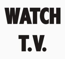 They Live WATCH T.V. shirt by Ximoc