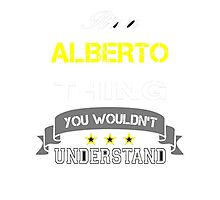 ALBERTO It's thing you wouldn't understand !! - T Shirt, Hoodie, Hoodies, Year, Birthday Photographic Print