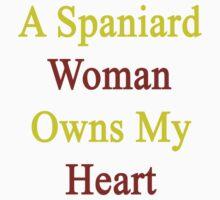 A Spaniard Woman Owns My Heart  by supernova23