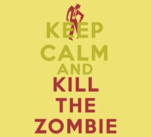 Keep Calm and Kill The Zombie by Dei Hendrick