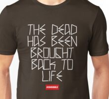 The Dead Has Been Brought Back To Life Unisex T-Shirt