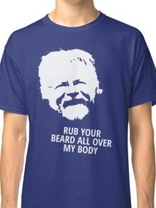 Bill Oddie - Rub Your Beard All Over My Body - Reading FC Fans Classic T-Shirt