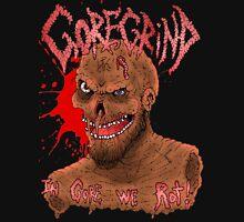 Goregrind - In Gore We Rot! Unisex T-Shirt