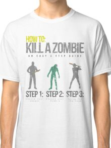 How To: Kill A Zombie Classic T-Shirt
