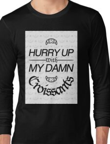 Hurry Up With My Damn Croissants - White Monogram Long Sleeve T-Shirt