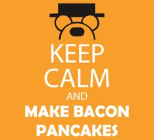 Keep Calm And Make Bacon Pancakes by cerenimo
