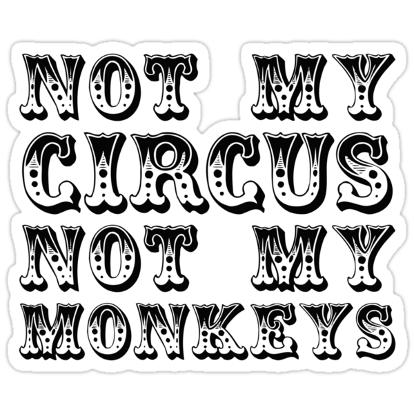 not my circus not my monkeys - all black by moonshine and lollipops