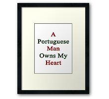 A Portuguese Man Owns My Heart  Framed Print
