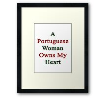 A Portuguese Woman Owns My Heart  Framed Print