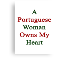 A Portuguese Woman Owns My Heart  Canvas Print