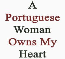 A Portuguese Woman Owns My Heart  by supernova23