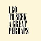 I Go To Seek A Great Perhaps by Crystal Friedman