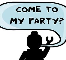 """COME TO MY PARTY?"" Invitation by Chillee Wilson from Customize My Minifig by ChilleeW"