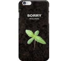 Sorry I'm illegal iPhone Case/Skin