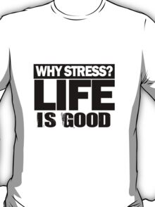 Why Stress life is good T-Shirt